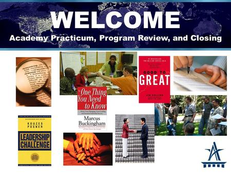 WELCOME Academy Practicum, Program Review, and Closing.