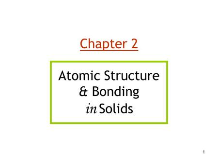 1 Chapter 2 Atomic Structure & Bonding in Solids.