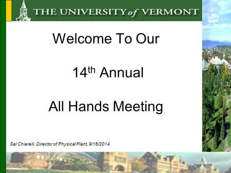Welcome To Our 14 th Annual All Hands Meeting Sal Chiarelli, Director of Physical Plant, 9/16/2014.