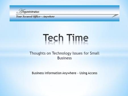 Thoughts on Technology Issues for Small Business Business Information Anywhere – Using Access.