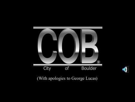 ® (With apologies to George Lucas) City of Boulder.