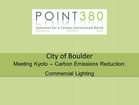 City of Boulder Meeting Kyoto -- Carbon Emissions Reduction: Commercial Lighting.