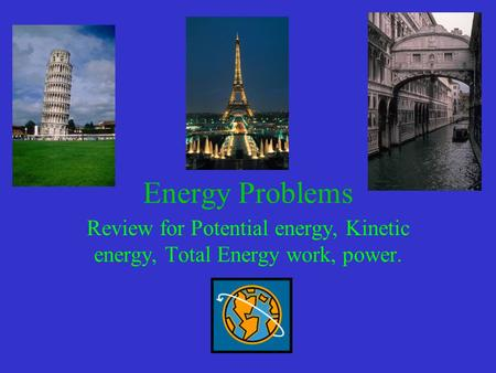 Energy Problems Review for Potential energy, Kinetic energy, Total Energy work, power.