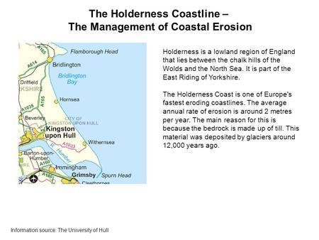 The Holderness Coastline – The Management of Coastal Erosion Holderness is a lowland region of England that lies between the chalk hills of the Wolds and.