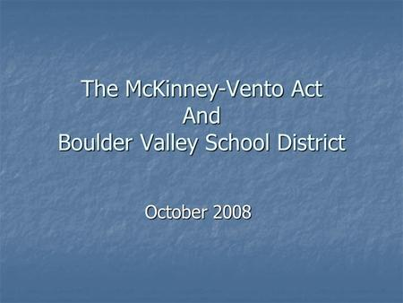 The McKinney-Vento Act And Boulder Valley School District October 2008.