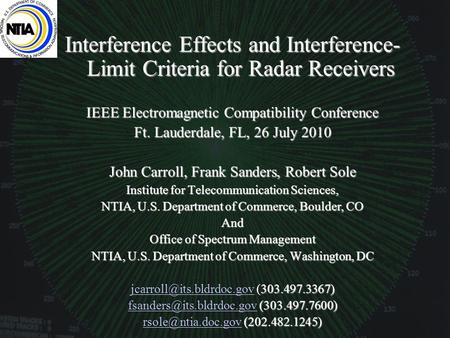 Interference Effects and Interference- Limit Criteria for Radar Receivers IEEE Electromagnetic Compatibility Conference Ft. Lauderdale, FL, 26 July 2010.
