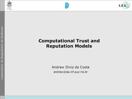 Computational Trust and Reputation Models Andrew Diniz da Costa