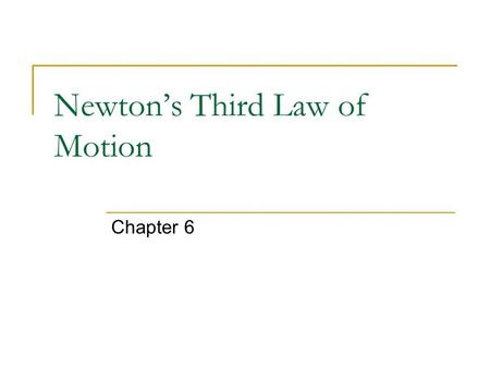 Newton's Third Law of Motion Chapter 6. Forces and Interaction When you push on a wall, it pushes back on you Most people don't realize that walls can.