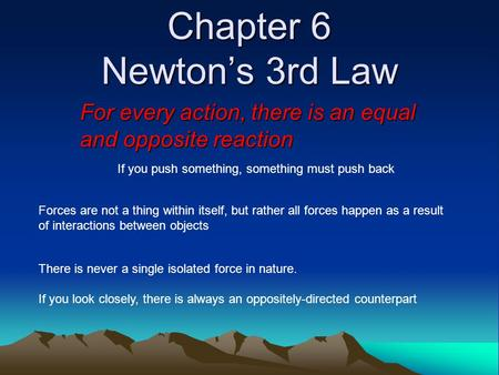Chapter 6 Newton's 3rd Law For every action, there is an equal and opposite reaction If you push something, something must push back Forces are not a thing.