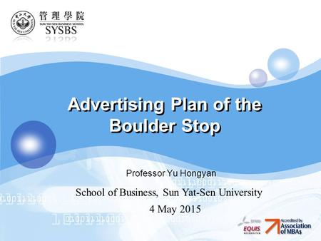 LOGO 1 Advertising Plan of the Boulder Stop Professor Yu Hongyan School of Business, Sun Yat-Sen University 4 May 2015.