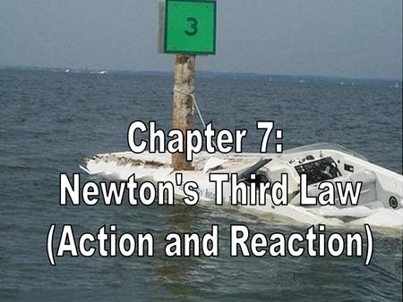 Chapter 7: Newton's Third Law or Motion Action and Reaction I. Forces and Interactions (7.1) A. Force is part of a mutual action– an interaction 1. Acts.