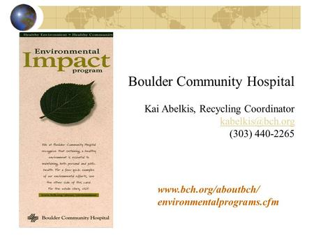 environmentalprograms.cfm Boulder Community Hospital Kai Abelkis, Recycling Coordinator (303) 440-2265.
