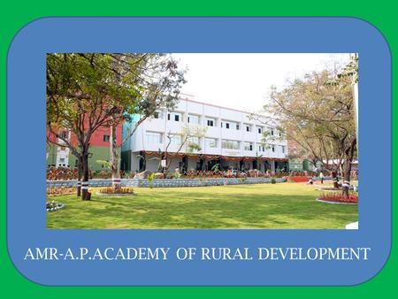 AMR-A.P.ACADEMY OF RURAL DEVELOPMENT. CNRM Sl. No NameDesignationQualification 1 Sri.H.K.RaoCentre Head (1)M.Tech (Soil & Water Engineering) (2) M.B.A.