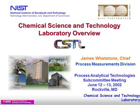 Chemical Science and Technology Laboratory Overview Process Analytical Technologies Subcommittee Meeting June 12 – 13, 2002 Rockville, MD Chemical Science.