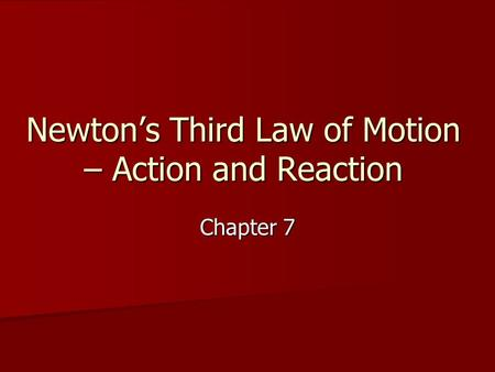 Newton's Third Law of Motion – Action and Reaction Chapter 7.