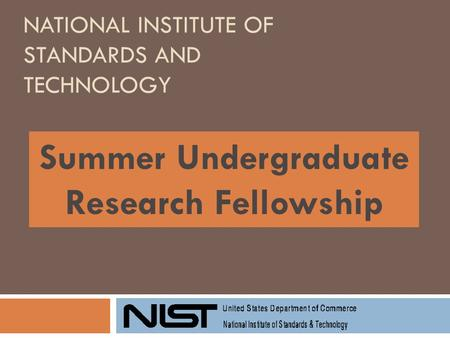 NATIONAL INSTITUTE OF STANDARDS AND TECHNOLOGY Summer Undergraduate Research Fellowship.