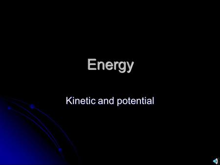 Energy Kinetic and potential Energy can be classified as potential or kinetic Potential energy: energy of position Potential energy: energy of position.