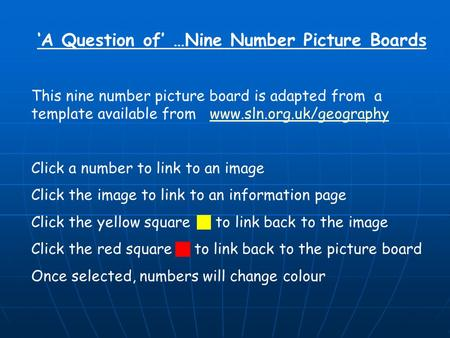 'A Question of' …Nine Number Picture Boards This nine number picture board is adapted from a template available from www.sln.org.uk/geographywww.sln.org.uk/geography.