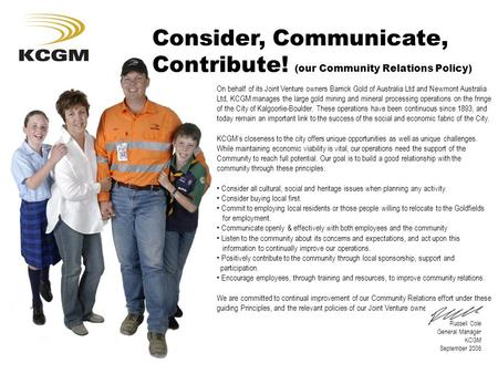 Consider, Communicate, Contribute! (our Community Relations Policy) On behalf of its Joint Venture owners Barrick Gold of Australia Ltd and Newmont Australia.