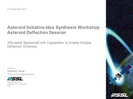 25 September 2013 Asteroid Initiative Idea Synthesis Workshop Asteroid Deflection Session Prepared by: Andrew E. Turner 3825.