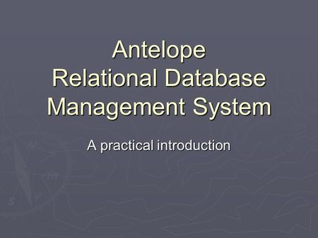 Antelope Relational Database Management System A practical introduction.