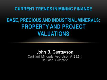 John B. Gustavson Certified Minerals Appraiser #1992-1 Boulder, Colorado CURRENT TRENDS IN MINING FINANCE BASE, PRECIOUS AND INDUSTRIAL MINERALS: PROPERTY.