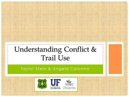 Taylor Stein & Angela Colonna Understanding Conflict & Trail Use.