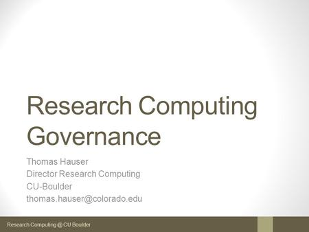 Research CU Boulder Research Computing Governance Thomas Hauser Director Research Computing CU-Boulder