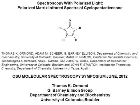 Spectroscopy With Polarized Light: Polarized Matrix Infrared Spectra of Cyclopentadieneone THOMAS K. ORMOND, ADAM M. SCHEER, G. BARNEY ELLISON, Department.