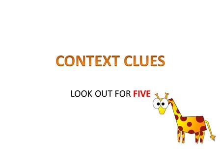LOOK OUT FOR FIVE. Authors usually give clues to new or difficult words they use. These clues are called context clues. Context clues are words, phrases,
