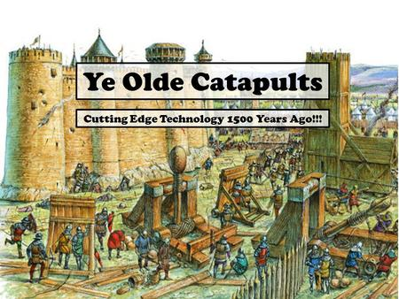 Ye Olde Catapults Cutting Edge Technology 1500 Years Ago!!!