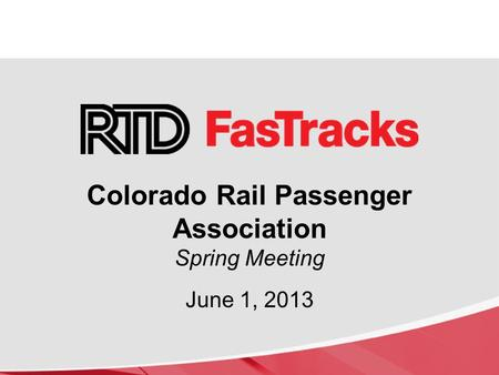 Colorado Rail Passenger Association Spring Meeting June 1, 2013.