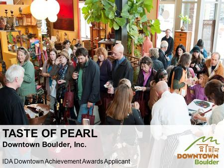 TASTE OF PEARL Downtown Boulder, Inc. IDA Downtown Achievement Awards Applicant.