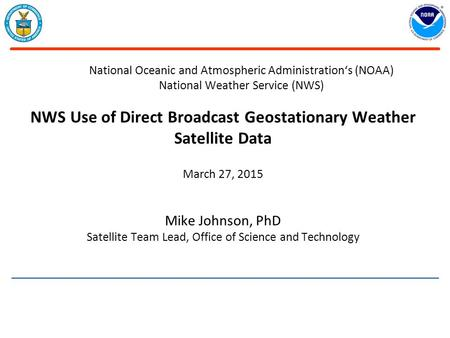 National Oceanic and Atmospheric Administration's (NOAA) National Weather Service (NWS) NWS Use of Direct Broadcast Geostationary Weather Satellite Data.