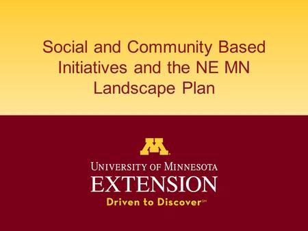 Social and Community Based Initiatives and the NE MN Landscape Plan.