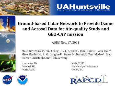 Ground-based Lidar Network to Provide Ozone and Aerosol Data for Air-quality Study and GEO-CAP mission AQRS, Nov. 17, 2011 Mike Newchurch 1, Shi Kuang.