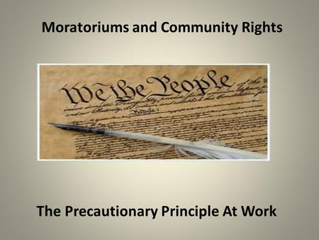 Moratoriums and Community Rights The Precautionary Principle At Work.