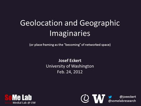 "SoMe Lab Social Medial UW Geolocation and Geographic Imaginaries (or place framing as the ""becoming"" of networked space)"