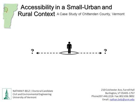 Accessibility in a Small-Urban and A Case Study of Chittenden County, Vermont Rural Context 210 Colchester Ave, Farrell Hall Burlington, VT 05405-1757.