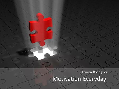 Motivation Everyday Lauren Rodriguez. 5 The Struggle Is Real 4 3 2 1 The Lesson of Sisyphus What We Can Do Behavioral Modeling Each Day Ten Traits of.