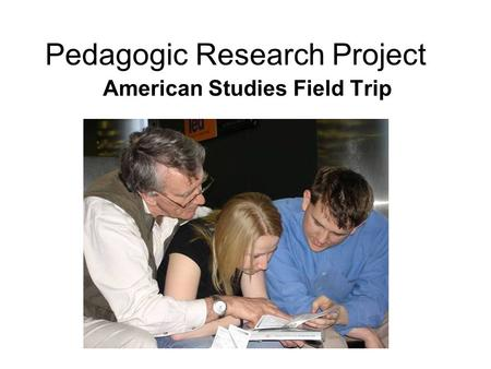 Pedagogic Research Project American <strong>Studies</strong> <strong>Field</strong> Trip.