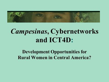 Campesinas, Cybernetworks and ICT4D: Development Opportunities for Rural Women in Central America?
