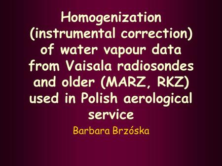 Homogenization (instrumental correction) of water vapour data from Vaisala radiosondes and older (MARZ, RKZ) used in Polish aerological service Barbara.
