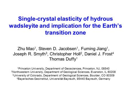 Single-crystal elasticity of hydrous wadsleyite and implication for the Earth's transition zone Zhu Mao 1, Steven D. Jacobsen 1, Fuming Jiang 1, Joseph.