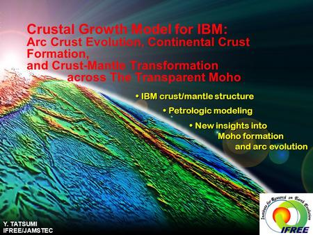 Crustal Growth Model for IBM: Arc Crust Evolution, Continental Crust Formation, and Crust-Mantle Transformation across The Transparent Moho IBM crust/mantle.