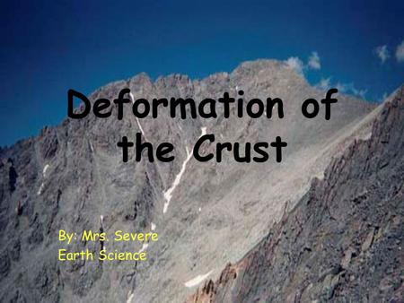 Deformation of the Crust By: Mrs. Severe Earth Science.