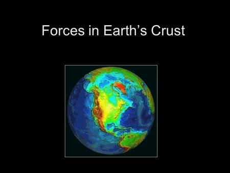 Forces in Earth's Crust. Stress A force that acts on an area of rock to change its shape or volume.