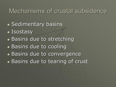 Mechanisms of crustal subsidence  Sedimentary basins  Isostasy  Basins due to stretching  Basins due to cooling  Basins due to convergence  Basins.