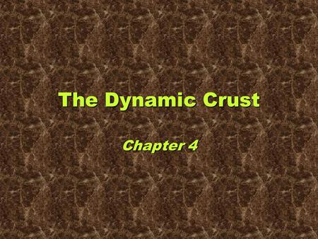 The Dynamic Crust Chapter 4. Crust crustThe crust is the solid outer rock zone of Earth. crust –The crust is undergoing constant change. –Weathering and.