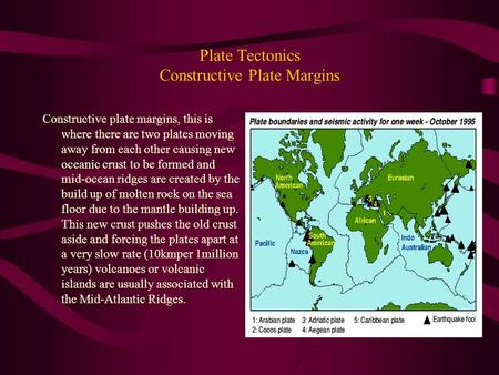 Plate Tectonics Constructive Plate Margins Constructive plate margins, this is where there are two plates moving away from each other causing new oceanic.
